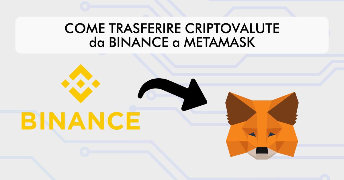 Come trasferire criptovalute da Binance a MetaMask